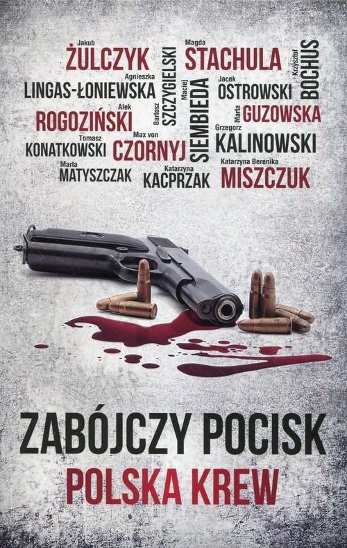 Zabójczy pocisk Polska krew Żulczyk Jakub, Rogoziński Alek, Lingas-Łoniewska Agnieszka
