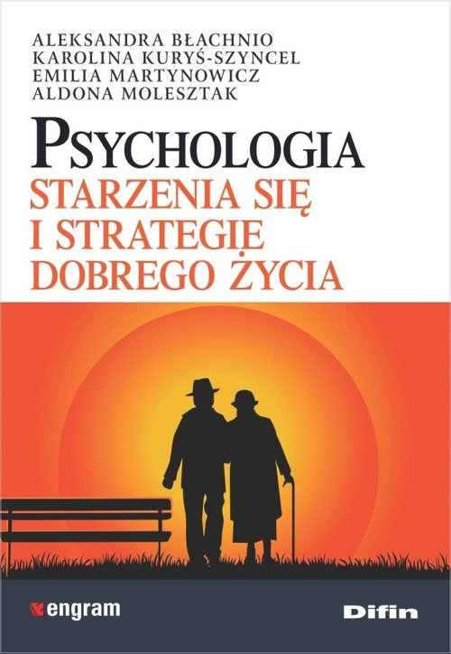 Psychologia starzenia się i strategie dobrego życia Błachnio Aleksandra, Kuryś-Szyncel Karolina, Martynowicz Emilia, Molesztak Aldona