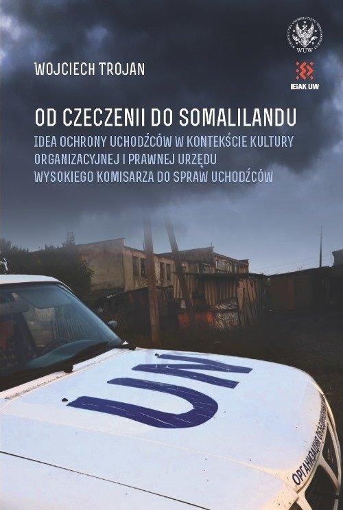 Od Czeczenii do Somalilandu. Idea ochrony uchodźców w kontekście kultury organizacyjnej i prawnej ur Trojan Wojciech