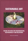 Sustainable art Facing the need for regeneration, responsibility and relations Markowska Anna