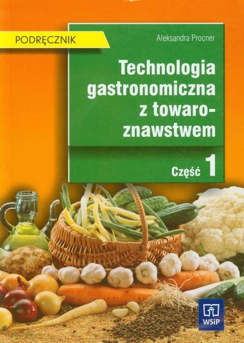 Technologia gastronomiczna z towaroznawstwem Podręcznik Część 1 Procner Aleksandra