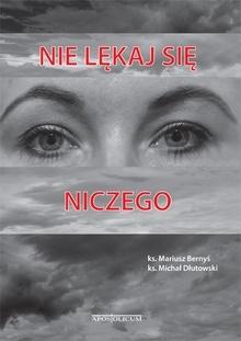 Nie lękaj się niczego ks. Mariusz Bernyś, ks. Michał Dłutowski
