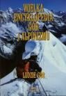 Wielka encyklopedia gór i alpinizmu Tom 6 Ludzie gór