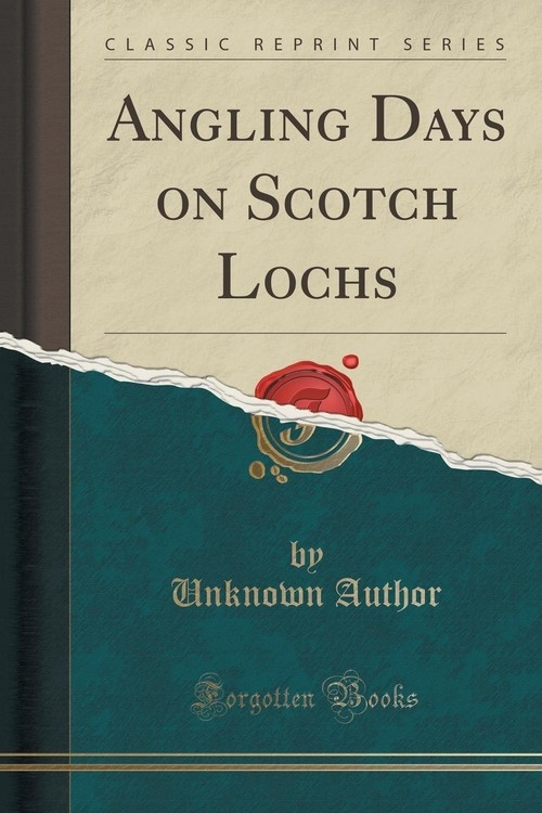 Angling Days on Scotch Lochs (Classic Reprint) Author Unknown