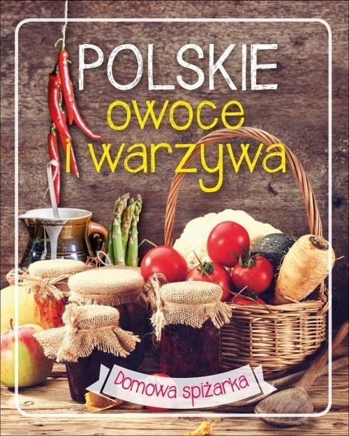 Polskie owoce i warzywa. Domowa spiżarka praca zbiorowa