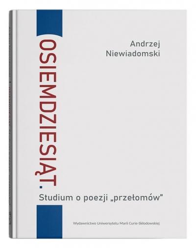 Osiemdziesiąt Studium o poezji Niewiadomski Andrzej