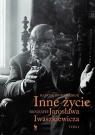 Inne życie Biografia Jarosława Iwaszkiewicza Tom 2