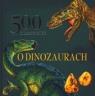 500 ciekawostek o dinozaurach Jan Krzyżanowski (tłum.)