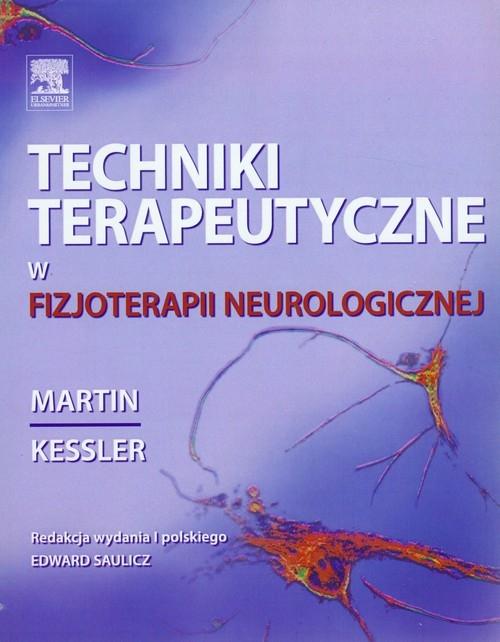 Techniki terapeutyczne w fizjoterapii neurologicznej Kessler Martin