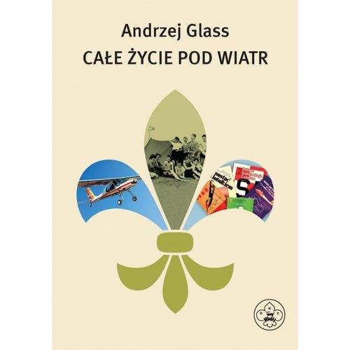 Całe życie pod wiatr Glass Andrzej