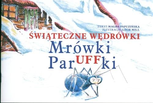 Świąteczne wędrówki Mrówki ParUFFki. - Papuzińska Magda - książka