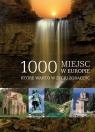 1000 miejsc w Europie, które warto w życiu zobaczyć