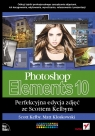 Photoshop Elements 10 Perfekcyjna edycja zdjęć ze Scottem Kelbym Kloskowski Matt, Kelby Scott