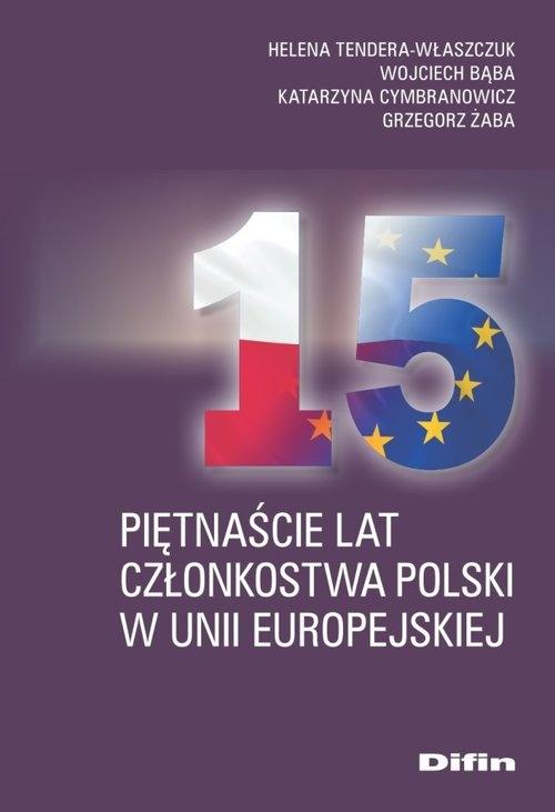Piętnaście lat członkostwa Polski w Unii Europejskiej Tendera-Właszczuk Helena, Bąba Wojciech, Cymbranowicz Katarzyna, Żaba Grzegorz