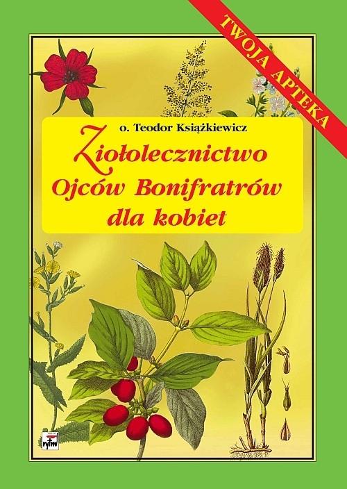 Ziołolecznictwo Ojców Bonifratrów dla kobiet Książkiewicz Teodor