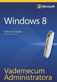 Vademecum Administratora Windows 8 (dodruk na życzenie) Stanek R. William