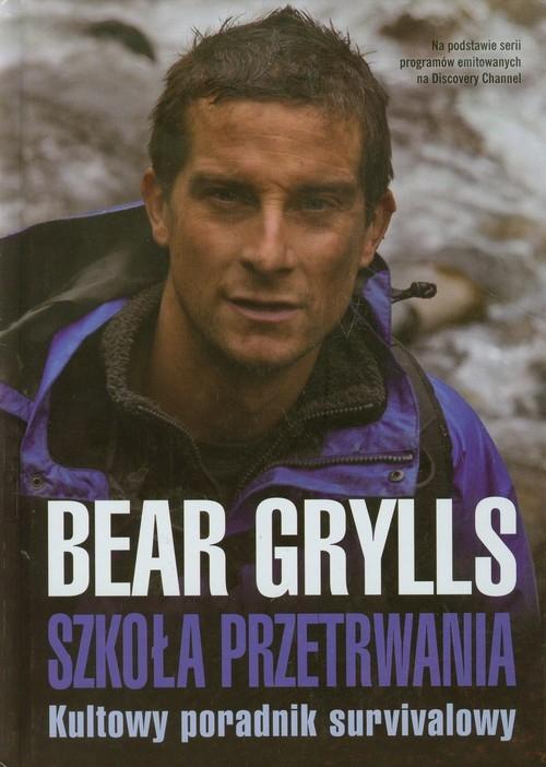 Szkoła przetrwania Kultowy poradnik survivalowy Grylls Bear
