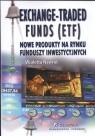 Exchange Traded Funds (ETF) Nowe produkty na rynku funduszy inwestycyjnych Nawrot Wioletta