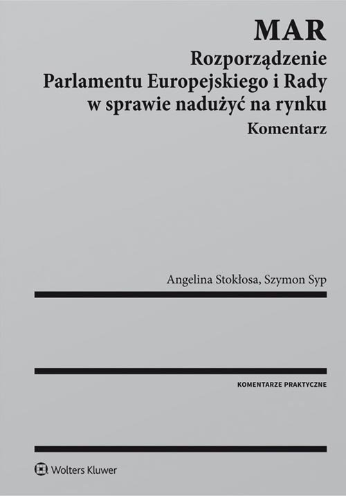 MAR Rozporządzenie Parlamentu Europejskiego i Rady w sprawie nadużyć na rynku Komentarz Stokłosa Angelina, Syp Szymon