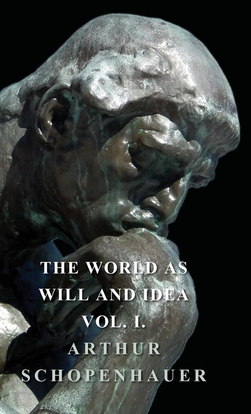 The World As Will And Idea - Vol I Schopenhauer Arthur