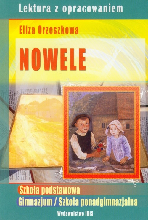 Nowele Orzeszkowa lektura z opracowaniem Orzeszkowa Eliza