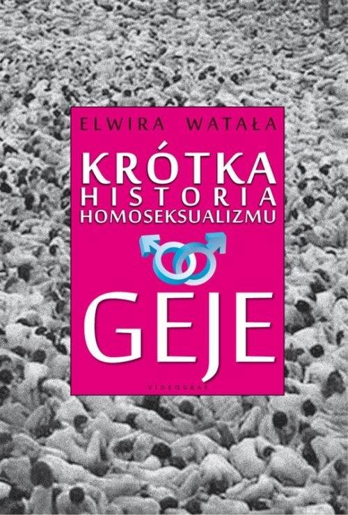 Krótka historia homoseksualizmu Geje Watała Elwira