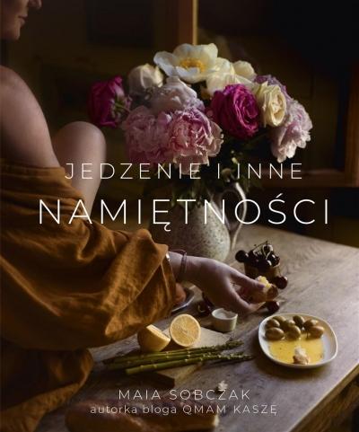 Jedzenie i inne namiętności Maia Sobczak