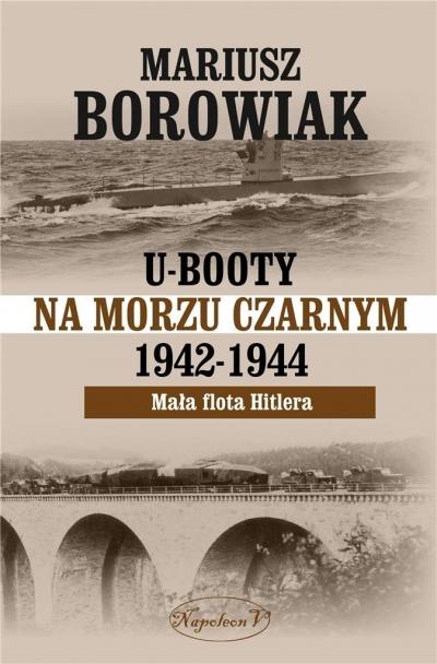 U-Booty na Morzu Czarnym 1942-1944 Mariusz Borowiak