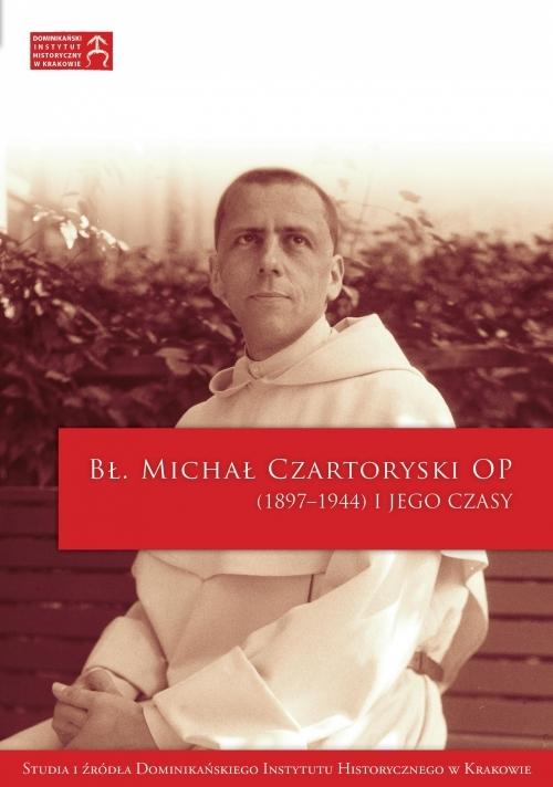 Bł. Michał Czartoryski OP (1897-1944) i Jego czasy