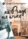 Na Pragę nie wrócę Wichrowska Elżbieta