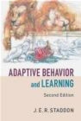 Adaptive Behavior and Learning J. E. R. Staddon