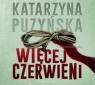 Więcej czerwieni  (Audiobook) Puzyńska Katarzyna