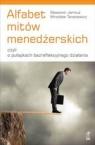 Alfabet mitów menedżerskich, czyli o pułapkach bezrefleksyjnego działania Jarmuż Sławomir, Tarasiewicz Mirosław