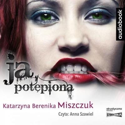 Ja potępiona. Audiobook Katarzyna Berenika Miszczuk