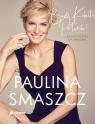 Bądź Kobietą Petardą! Jak zająć się sobą i żyć świadomie Paulina Smaszcz