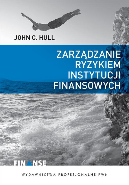 Zarządzanie ryzykiem instytucji finansowych Hull John C.