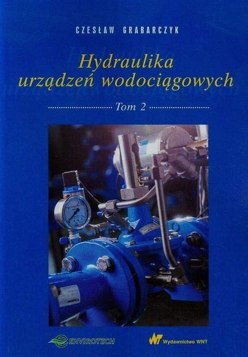 Hydraulika urządzeń wodociągowych Tom 2 Grabarczyk Czesław