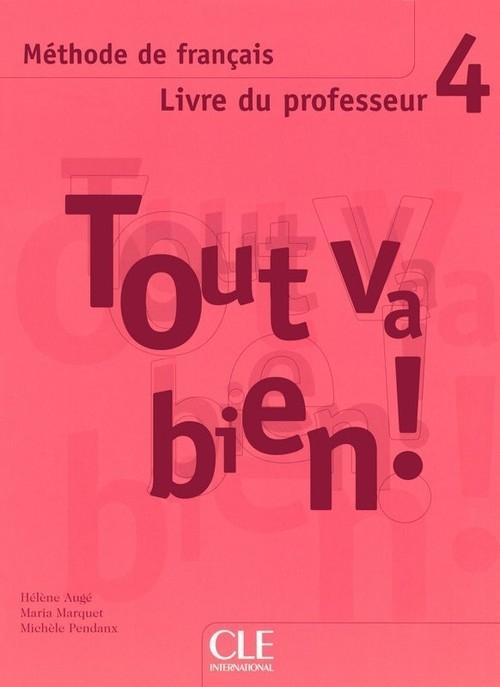 Tout va bien! 4 Livre du professeur Auge Hélene, Marquet Maria, Pendanx Michele