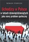 Uchodźcy w Polsce w latach dziewięćdziesiątych jako nowy problem społeczny Stawicki Roman