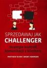 Sprzedawaj jak Challenger Strategie kontroli komunikacji z klientem