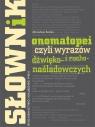 Słownik onomatopei, czyli wyrazów dźwięko- i rucho-naśladowczych