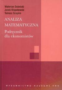 Analiza matematyczna Podręcznik dla ekonomistów Dubnicki Walerian, Kłopotowski Jacek, Szapiro Tomasz