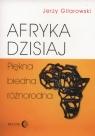 Afryka dzisiaj Piękna biedna różnorodna Gilarowski Jerzy