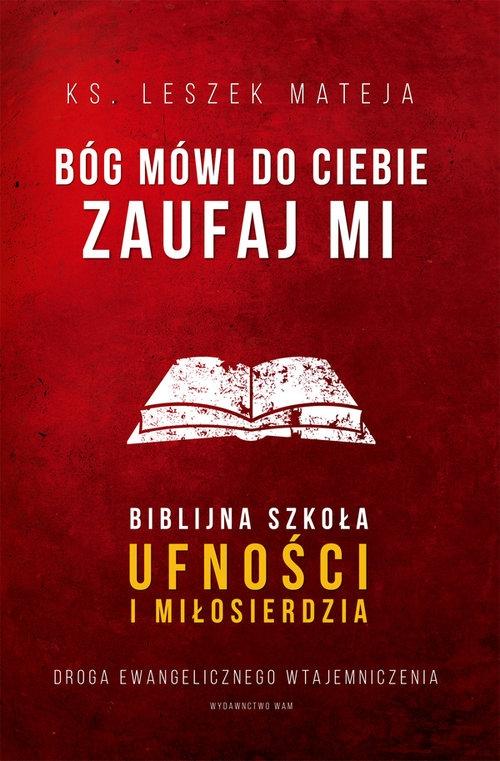 Bóg mówi do ciebie Zaufaj Mi Mateja Leszek