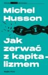 Jak zerwać z kapitalizmem Studia o kryzysie światowym i strategii lewicy Husson Michel