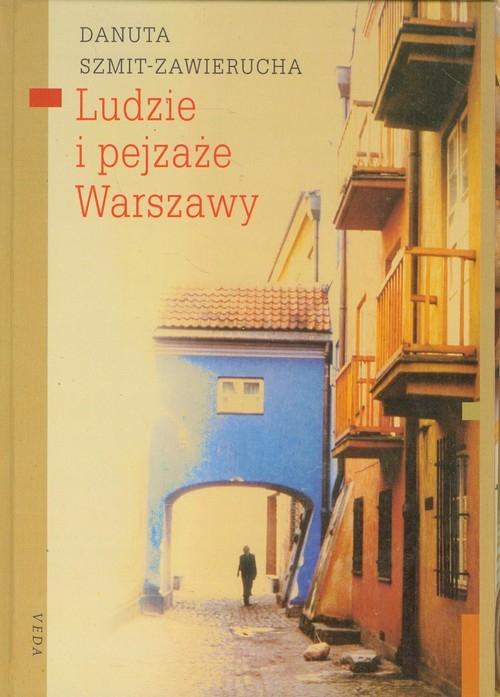 Ludzie i pejzaże Warszawy Szmit-Zawierucha Danuta