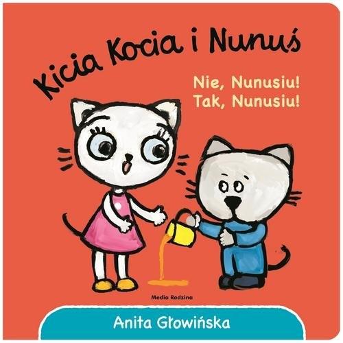 Kicia Kocia i Nunuś Nie, Nunusiu! Tak, Nunusiu! Głowińska Anita