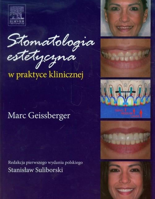 Stomatologia estetyczna w praktyce klinicznej Geissberger Marc