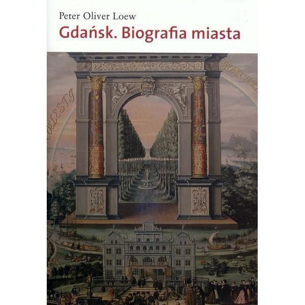 Gdańsk Biografia miasta Loew Peter Oliver