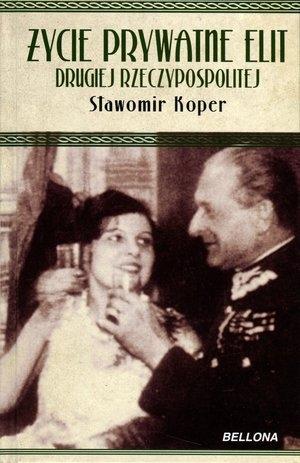 Życie prywatne elit Drugiej Rzeczypospolitej Sławomir Koper